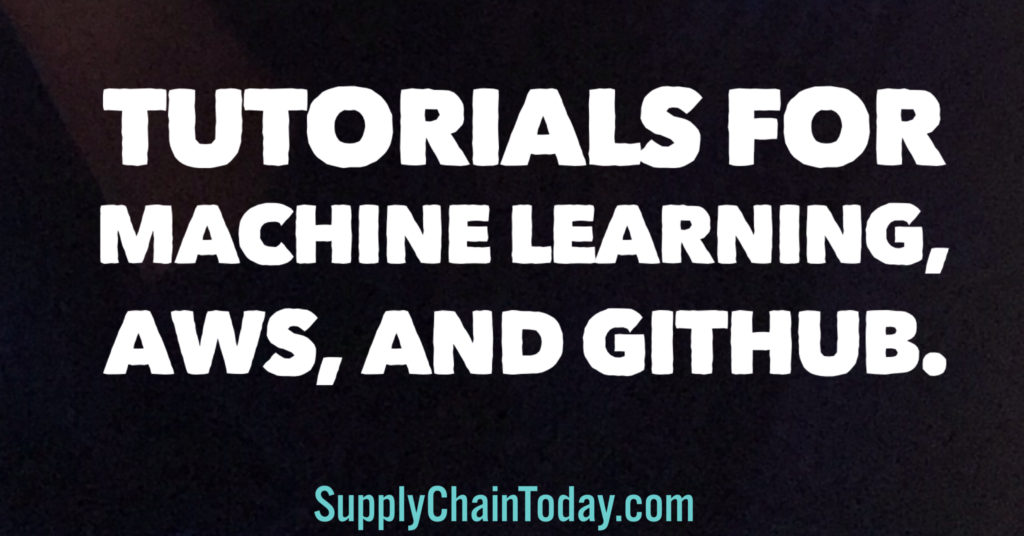 Learn Machine Learning, AWS, GitHub - Supply Chain Today